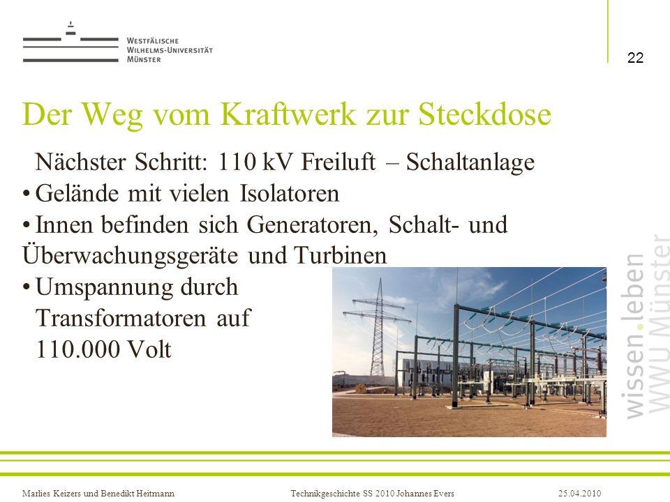 Marlies Keizers und Benedikt HeitmannTechnikgeschichte SS 2010 Johannes Evers25.04.2010 Der Weg vom Kraftwerk zur Steckdose Nächster Schritt: 110 kV F