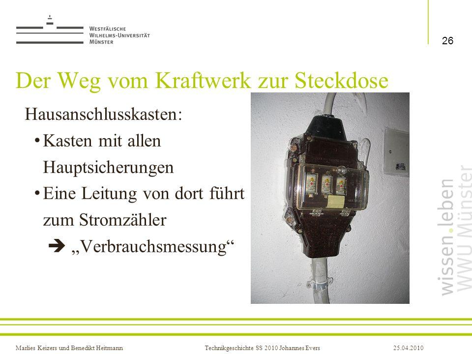 Marlies Keizers und Benedikt HeitmannTechnikgeschichte SS 2010 Johannes Evers25.04.2010 Der Weg vom Kraftwerk zur Steckdose Hausanschlusskasten: Kaste