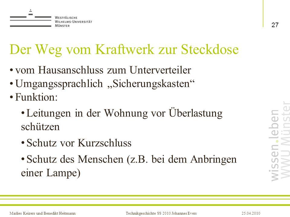 Marlies Keizers und Benedikt HeitmannTechnikgeschichte SS 2010 Johannes Evers25.04.2010 Der Weg vom Kraftwerk zur Steckdose vom Hausanschluss zum Unte