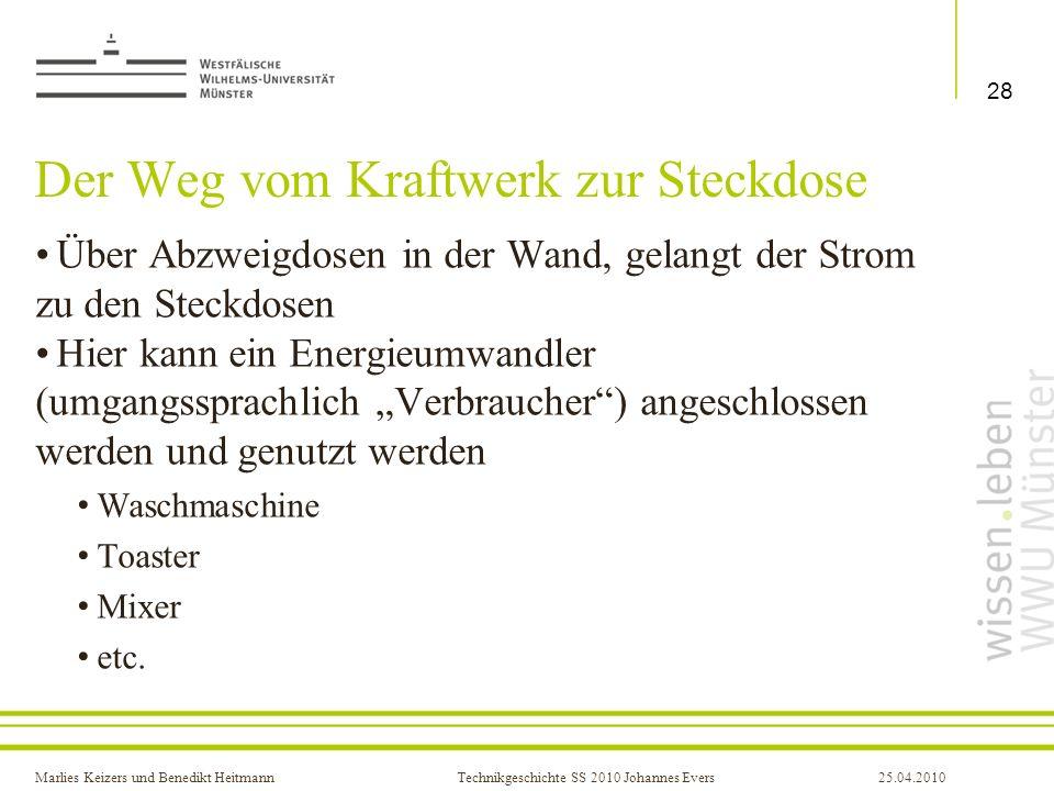 Marlies Keizers und Benedikt HeitmannTechnikgeschichte SS 2010 Johannes Evers25.04.2010 Der Weg vom Kraftwerk zur Steckdose Über Abzweigdosen in der W