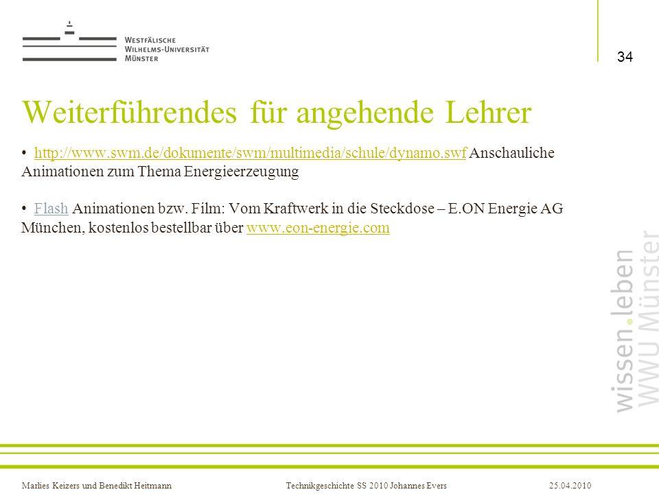 Marlies Keizers und Benedikt HeitmannTechnikgeschichte SS 2010 Johannes Evers25.04.2010 Weiterführendes für angehende Lehrer http://www.swm.de/dokumen