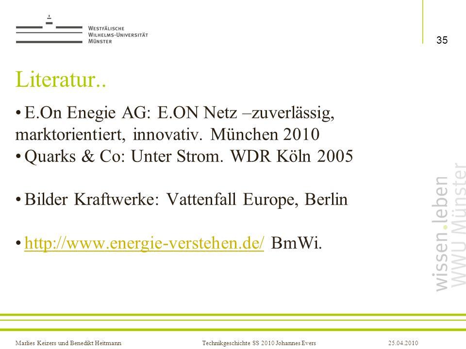 Marlies Keizers und Benedikt HeitmannTechnikgeschichte SS 2010 Johannes Evers25.04.2010 Literatur.. E.On Enegie AG: E.ON Netz –zuverlässig, marktorien