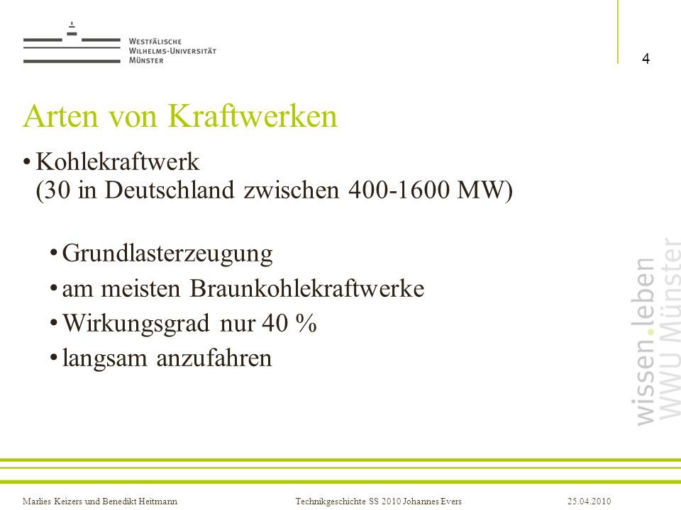 Marlies Keizers und Benedikt HeitmannTechnikgeschichte SS 2010 Johannes Evers25.04.2010 Arten von Kraftwerken Kohlekraftwerk (30 in Deutschland zwisch