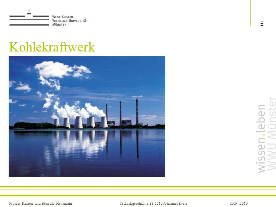 Marlies Keizers und Benedikt HeitmannTechnikgeschichte SS 2010 Johannes Evers25.04.2010 Arten von Kraftwerken Gaskraftwerk für Spannungs- spitzen da schnell anzufahren Wirkungsgrad bis zu 60 % durch Kopplung zu Gas-und Dampf- Kombikraftwerken sonst ca.