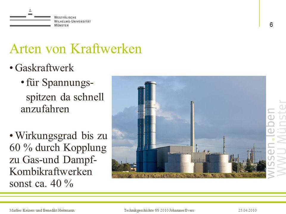 Marlies Keizers und Benedikt HeitmannTechnikgeschichte SS 2010 Johannes Evers25.04.2010 Arten von Kraftwerken Wasserkraftwerk Grundlast preiswerte Stromerzeugung lange Laufzeiten Wirkungsgrad ca.