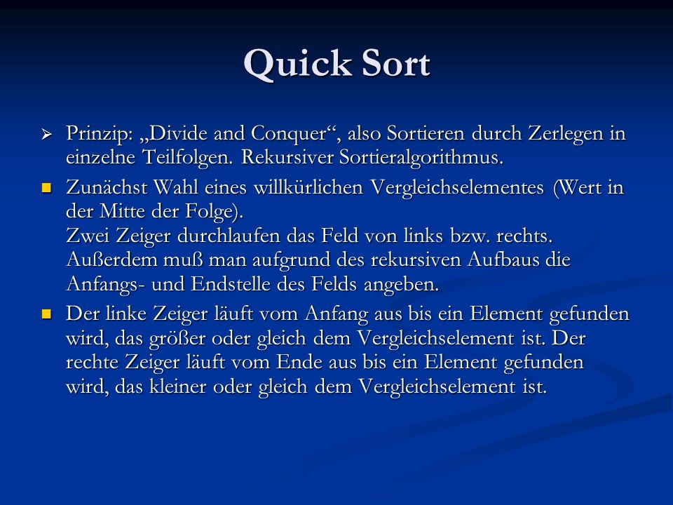 Quick Sort Prinzip: Divide and Conquer, also Sortieren durch Zerlegen in einzelne Teilfolgen. Rekursiver Sortieralgorithmus. Prinzip: Divide and Conqu