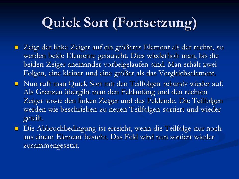 Quick Sort (Fortsetzung) Zeigt der linke Zeiger auf ein größeres Element als der rechte, so werden beide Elemente getauscht. Dies wiederholt man, bis