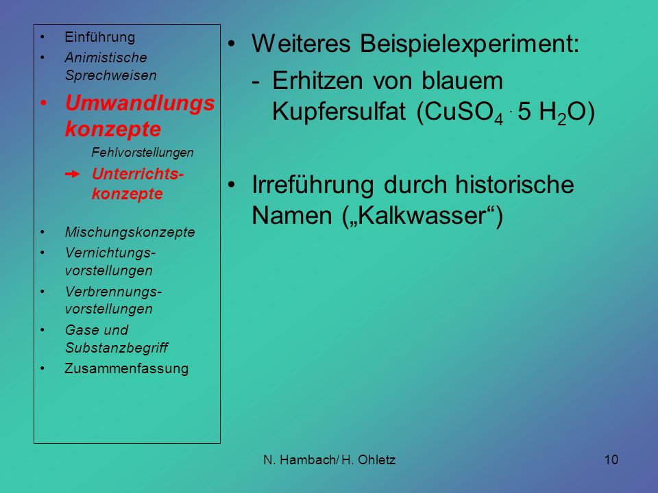 N. Hambach/ H. Ohletz10 Weiteres Beispielexperiment: -Erhitzen von blauem Kupfersulfat (CuSO 4. 5 H 2 O) Irreführung durch historische Namen (Kalkwass