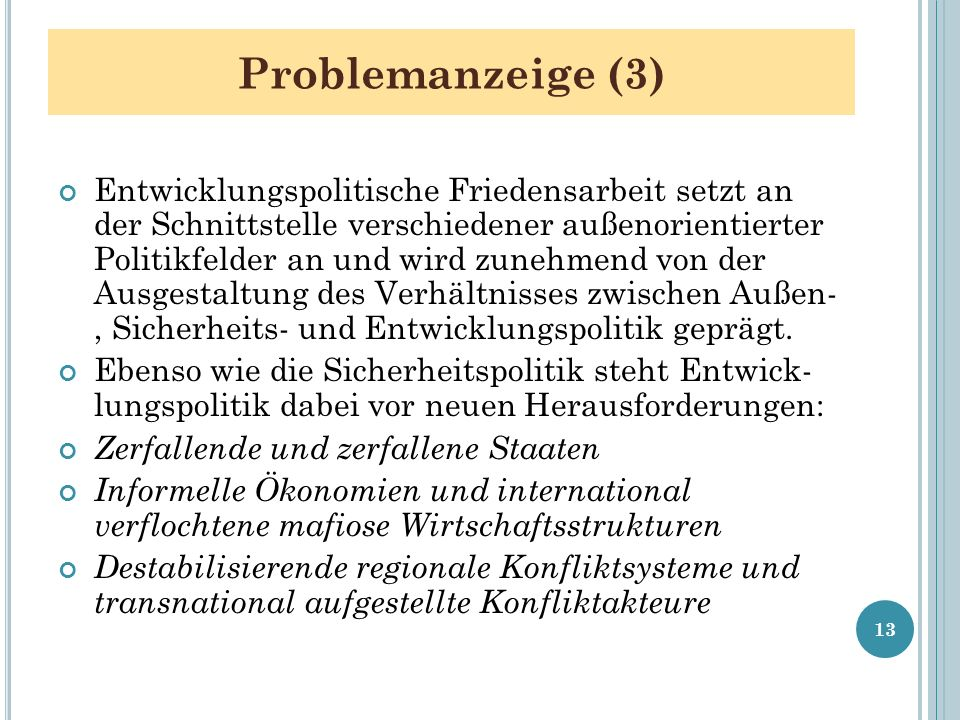Problemanzeige (3) Entwicklungspolitische Friedensarbeit setzt an der Schnittstelle verschiedener außenorientierter Politikfelder an und wird zunehmen