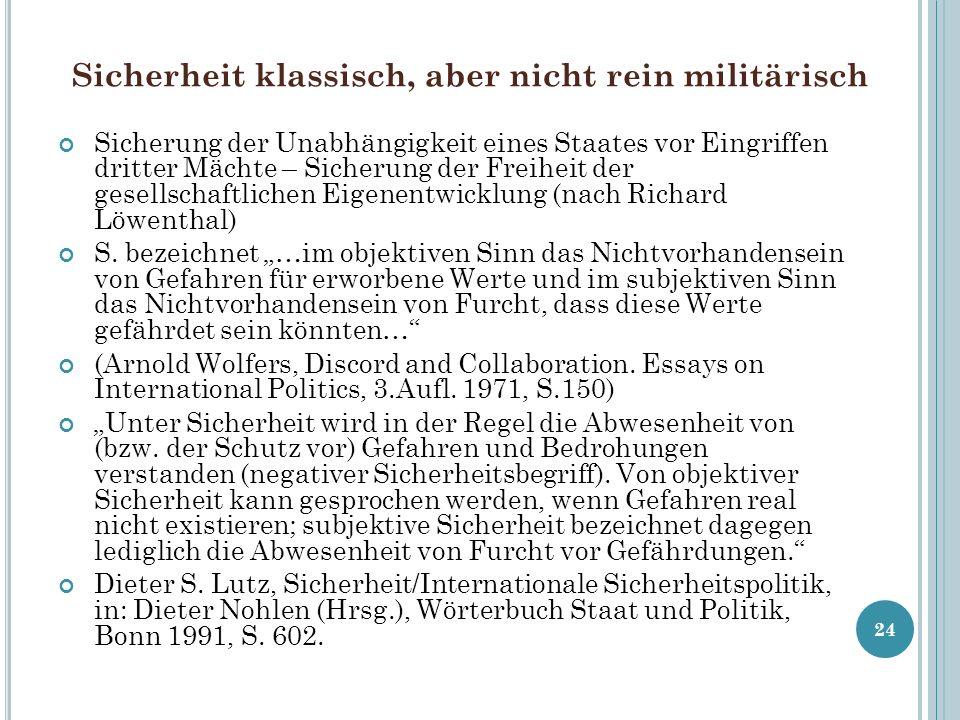 Sicherheit klassisch, aber nicht rein militärisch Sicherung der Unabhängigkeit eines Staates vor Eingriffen dritter Mächte – Sicherung der Freiheit de