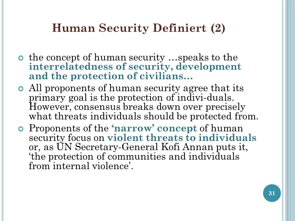Human Security Definiert (2) the concept of human security …speaks to the interrelatedness of security, development and the protection of civilians… A