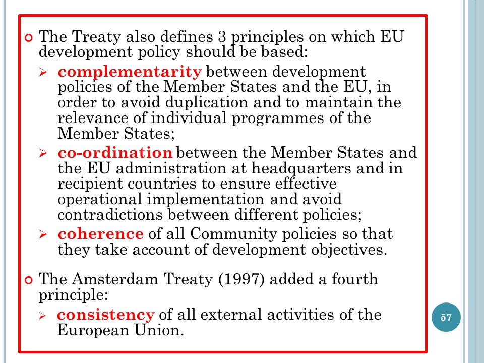 The Treaty also defines 3 principles on which EU development policy should be based: complementarity between development policies of the Member States