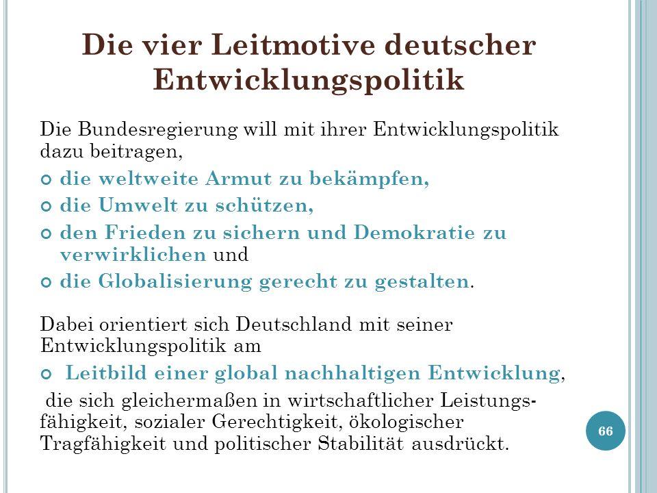 Die vier Leitmotive deutscher Entwicklungspolitik Die Bundesregierung will mit ihrer Entwicklungspolitik dazu beitragen, die weltweite Armut zu bekämp