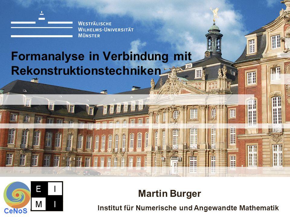 Martin Burger Institut für Numerische und Angewandte Mathematik CeNoS Formanalyse in Verbindung mit Rekonstruktionstechniken