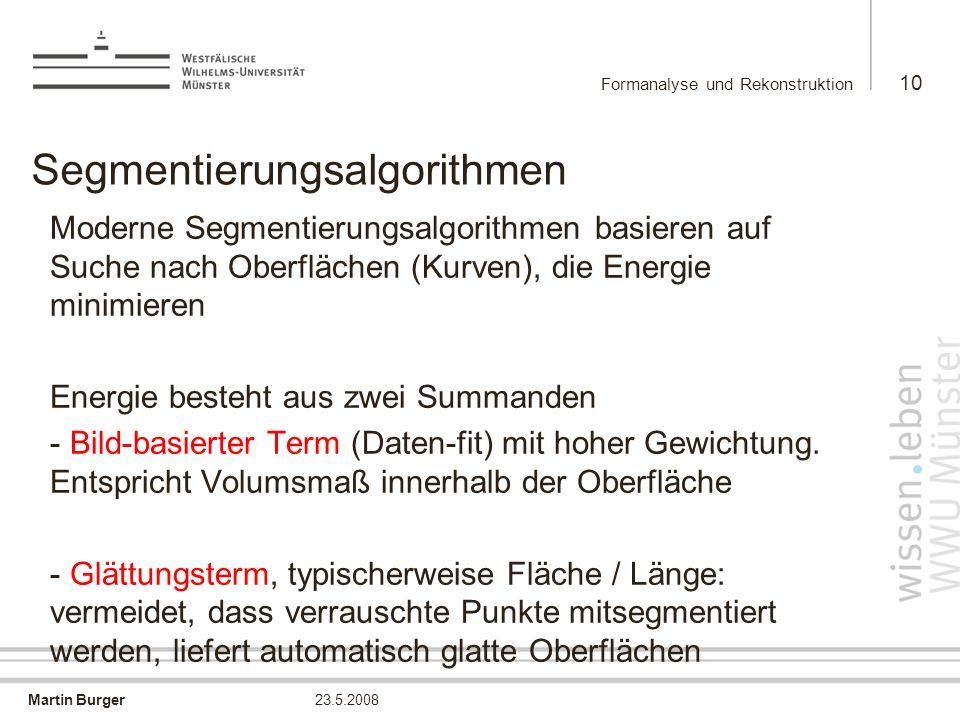 Martin Burger Formanalyse und Rekonstruktion 10 23.5.2008 Segmentierungsalgorithmen Moderne Segmentierungsalgorithmen basieren auf Suche nach Oberfläc
