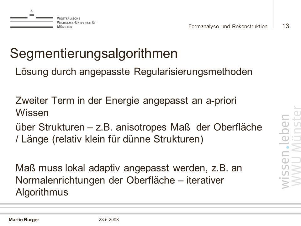 Martin Burger Formanalyse und Rekonstruktion 13 23.5.2008 Segmentierungsalgorithmen Lösung durch angepasste Regularisierungsmethoden Zweiter Term in d