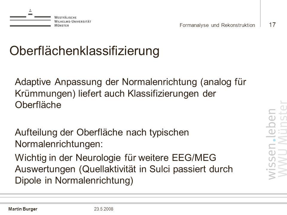 Martin Burger Formanalyse und Rekonstruktion 17 23.5.2008 Oberflächenklassifizierung Adaptive Anpassung der Normalenrichtung (analog für Krümmungen) l