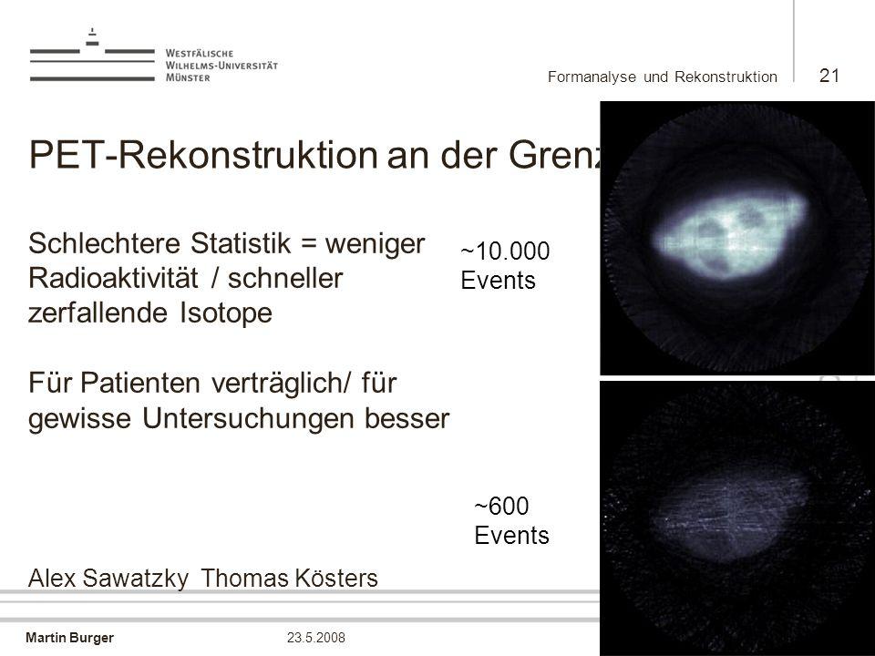 Martin Burger Formanalyse und Rekonstruktion 21 23.5.2008 PET-Rekonstruktion an der Grenze Schlechtere Statistik = weniger Radioaktivität / schneller
