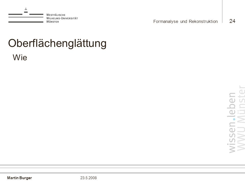 Martin Burger Formanalyse und Rekonstruktion 24 23.5.2008 Oberflächenglättung Wie