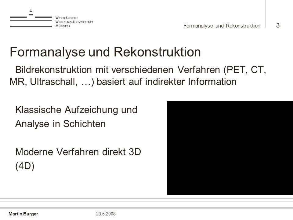 Martin Burger Formanalyse und Rekonstruktion 3 23.5.2008 Formanalyse und Rekonstruktion Bildrekonstruktion mit verschiedenen Verfahren (PET, CT, MR, U