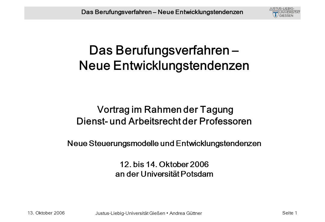 13. Oktober 2006 Justus-Liebig-Universität Gießen Andrea Güttner Das Berufungsverfahren – Neue Entwicklungstendenzen Seite 1 Das Berufungsverfahren –