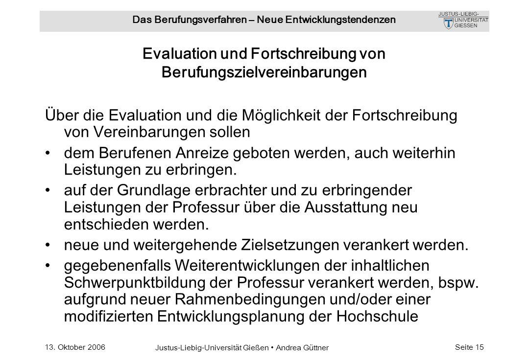 13. Oktober 2006 Justus-Liebig-Universität Gießen Andrea Güttner Das Berufungsverfahren – Neue Entwicklungstendenzen Seite 15 Evaluation und Fortschre