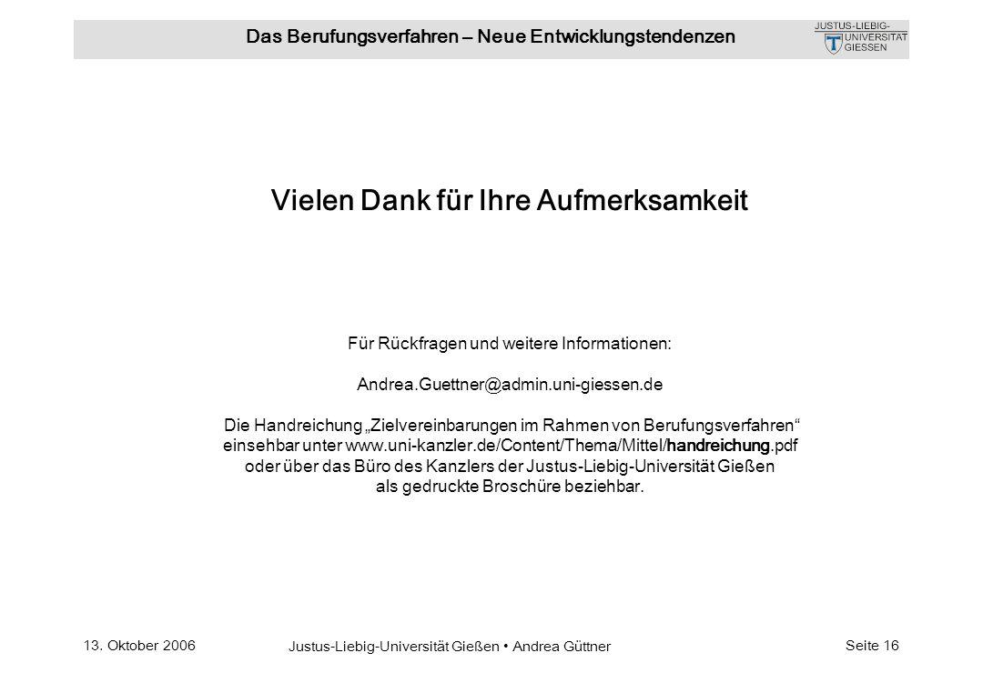 13. Oktober 2006 Justus-Liebig-Universität Gießen Andrea Güttner Das Berufungsverfahren – Neue Entwicklungstendenzen Seite 16 Vielen Dank für Ihre Auf