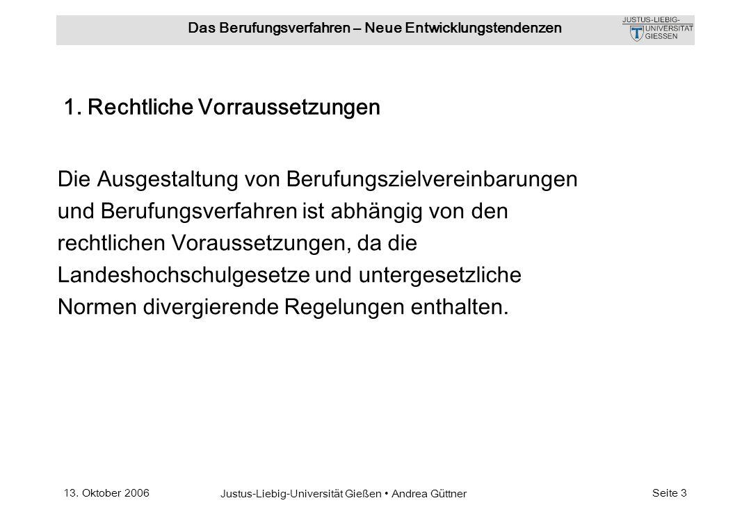 13. Oktober 2006 Justus-Liebig-Universität Gießen Andrea Güttner Das Berufungsverfahren – Neue Entwicklungstendenzen Seite 3 1. Rechtliche Vorraussetz