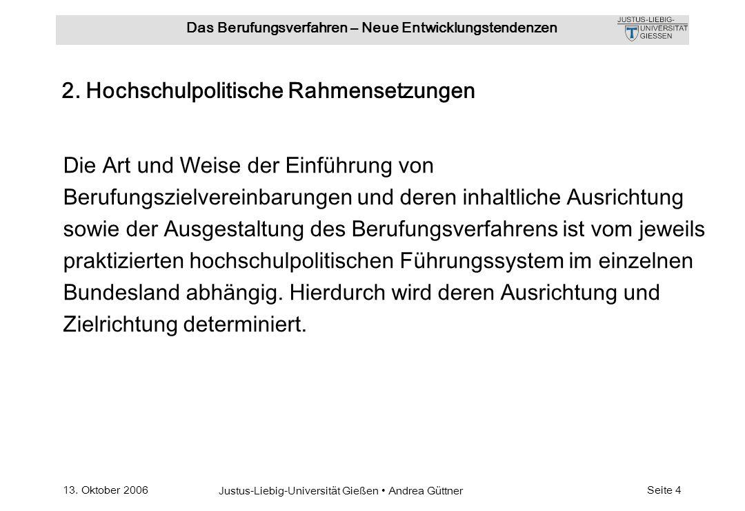 13. Oktober 2006 Justus-Liebig-Universität Gießen Andrea Güttner Das Berufungsverfahren – Neue Entwicklungstendenzen Seite 4 2. Hochschulpolitische Ra