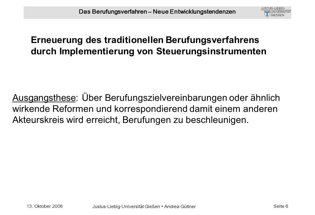 13. Oktober 2006 Justus-Liebig-Universität Gießen Andrea Güttner Das Berufungsverfahren – Neue Entwicklungstendenzen Seite 6 Ausgangsthese: Über Beruf
