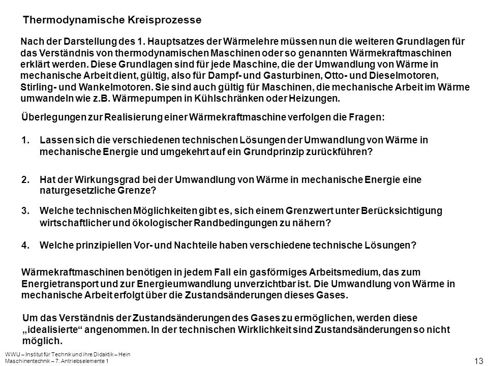 WWU – Institut für Technik und ihre Didaktik – Hein Maschinentechnik – 7. Antriebselemente 1 13 Thermodynamische Kreisprozesse Nach der Darstellung de