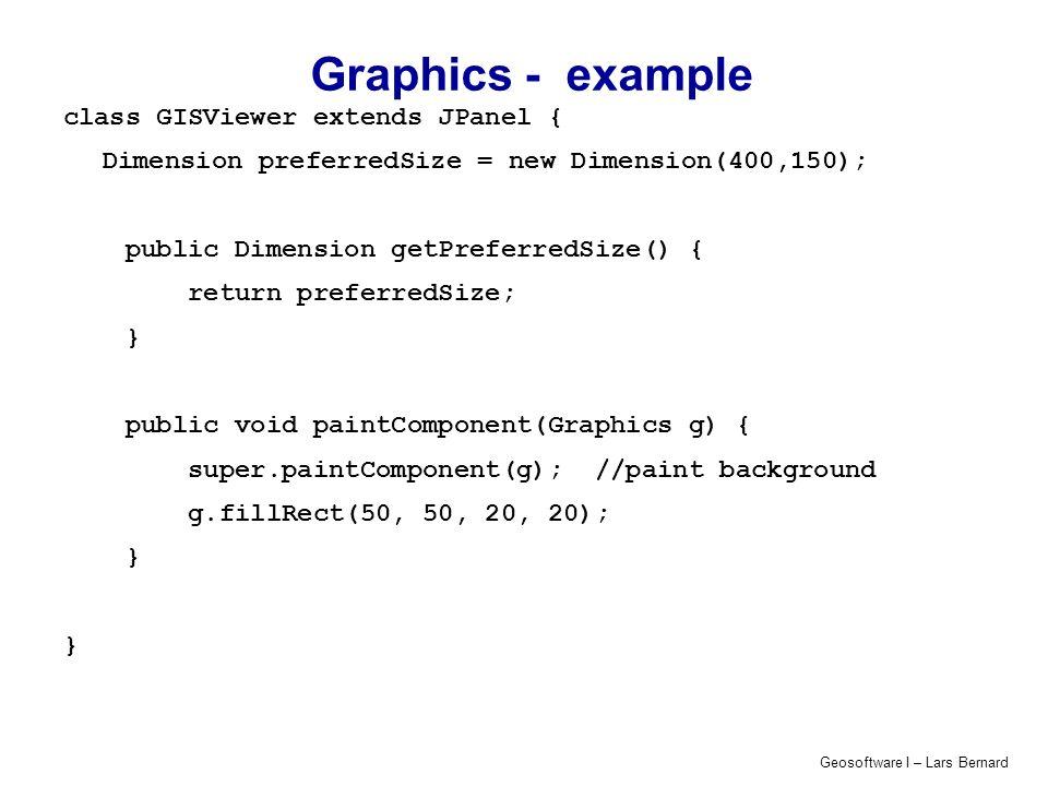 Geosoftware I – Lars Bernard Graphics - example class GISViewer extends JPanel { Dimension preferredSize = new Dimension(400,150); public Dimension ge