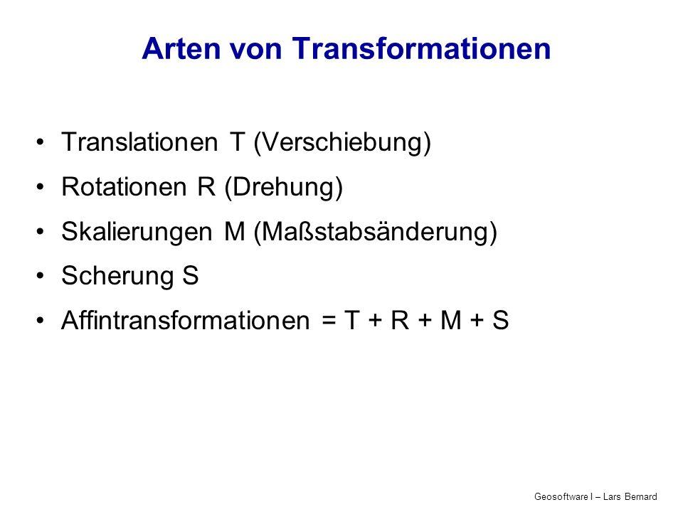 Geosoftware I – Lars Bernard Arten von Transformationen Translationen T (Verschiebung) Rotationen R (Drehung) Skalierungen M (Maßstabsänderung) Scheru