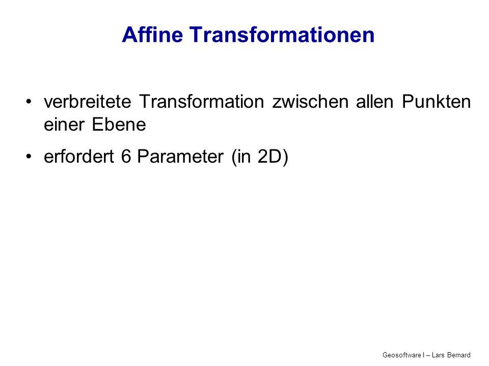 Geosoftware I – Lars Bernard Affine Transformationen verbreitete Transformation zwischen allen Punkten einer Ebene erfordert 6 Parameter (in 2D)