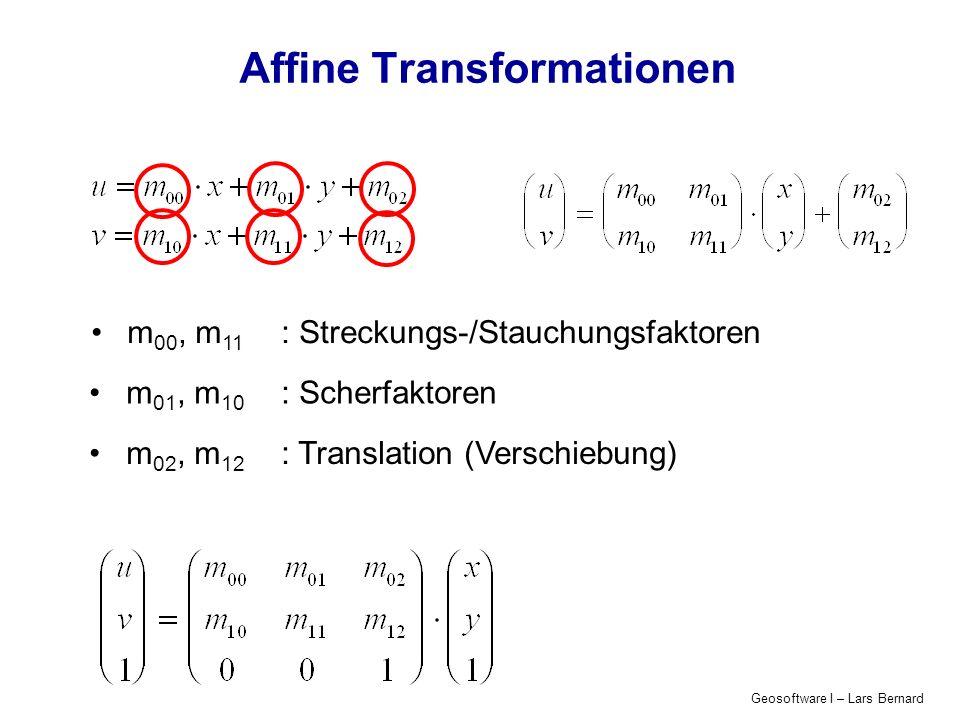 Geosoftware I – Lars Bernard Affine Transformationen m 00, m 11 : Streckungs-/Stauchungsfaktoren m 01, m 10 : Scherfaktoren m 02, m 12 : Translation (