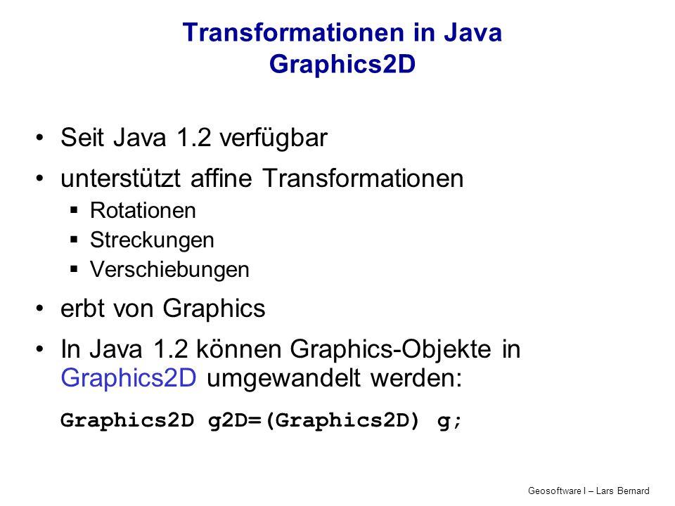 Geosoftware I – Lars Bernard Transformationen in Java Graphics2D Seit Java 1.2 verfügbar unterstützt affine Transformationen Rotationen Streckungen Ve