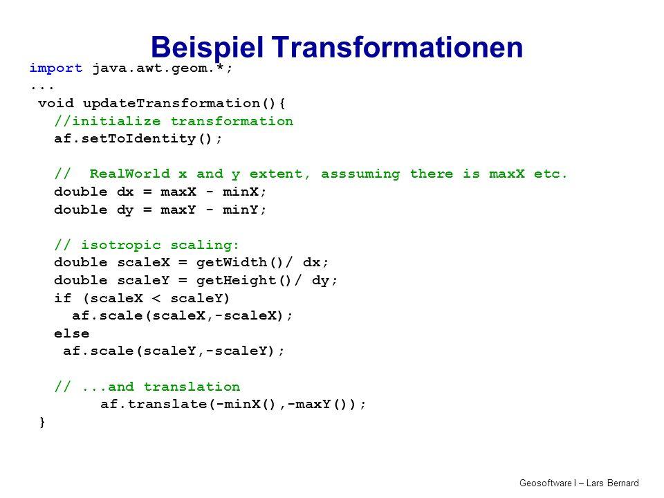 Geosoftware I – Lars Bernard import java.awt.geom.*;... void updateTransformation(){ //initialize transformation af.setToIdentity(); // RealWorld x an