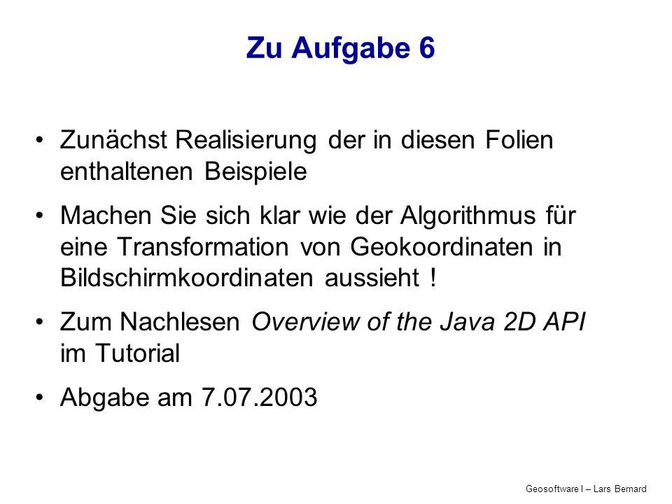 Geosoftware I – Lars Bernard Zu Aufgabe 6 Zunächst Realisierung der in diesen Folien enthaltenen Beispiele Machen Sie sich klar wie der Algorithmus fü