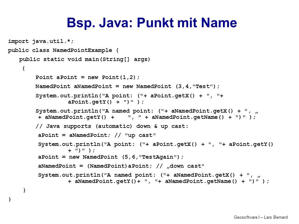 Geosoftware I – Lars Bernard Bsp. Java: Punkt mit Name import java.util.*; public class NamedPointExample { public static void main(String[] args) { P