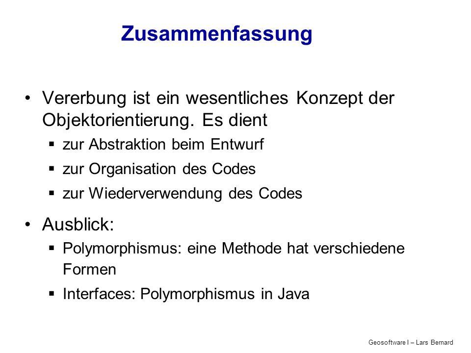 Geosoftware I – Lars Bernard Zusammenfassung Vererbung ist ein wesentliches Konzept der Objektorientierung.
