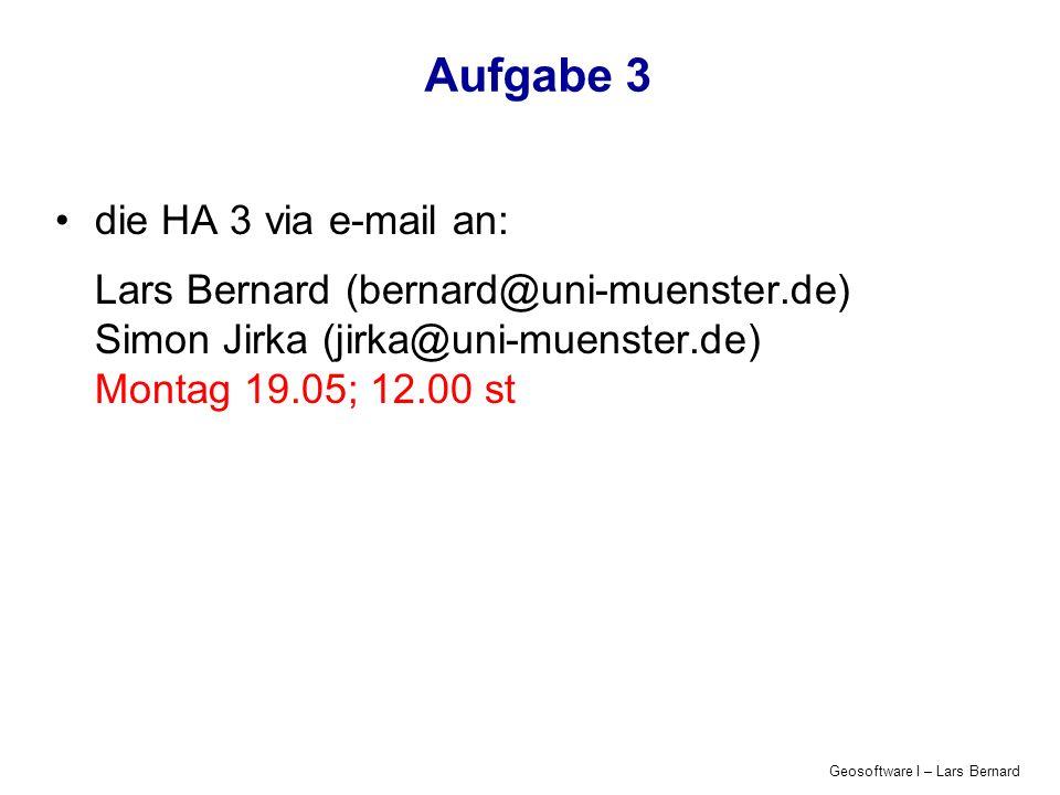 Geosoftware I – Lars Bernard Aufgabe 3 die HA 3 via e-mail an: Lars Bernard (bernard@uni-muenster.de) Simon Jirka (jirka@uni-muenster.de) Montag 19.05; 12.00 st