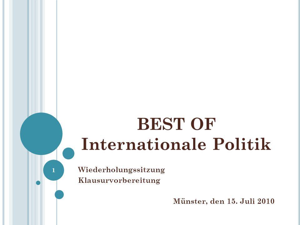 BEST OF Internationale Politik Wiederholungssitzung Klausurvorbereitung Münster, den 15. Juli 2010 1