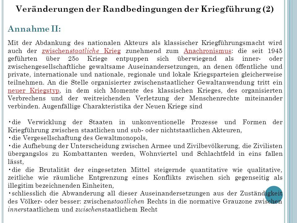 Veränderungen der Randbedingungen der Kriegführung (2) Annahme II: Mit der Abdankung des nationalen Akteurs als klassischer Kriegführungsmacht wird au
