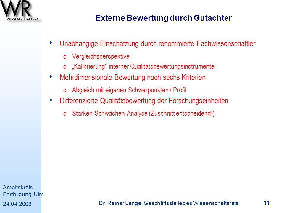 Arbeitskreis Fortbildung, Ulm 24.04.2008 Dr. Rainer Lange, Geschäftsstelle des Wissenschaftsrats 11 Externe Bewertung durch Gutachter Unabhängige Eins