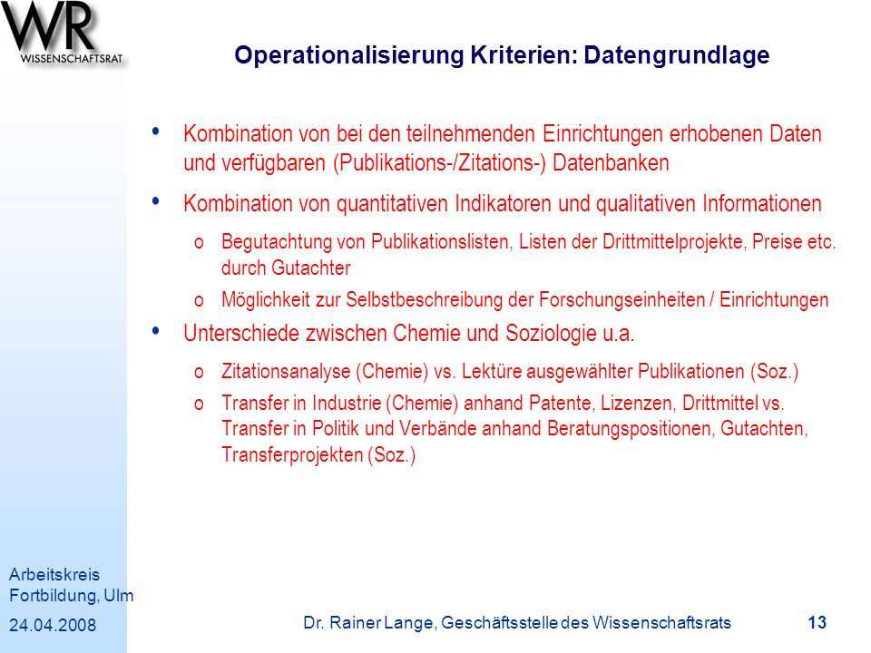Arbeitskreis Fortbildung, Ulm 24.04.2008 Dr. Rainer Lange, Geschäftsstelle des Wissenschaftsrats 13 Operationalisierung Kriterien: Datengrundlage Komb