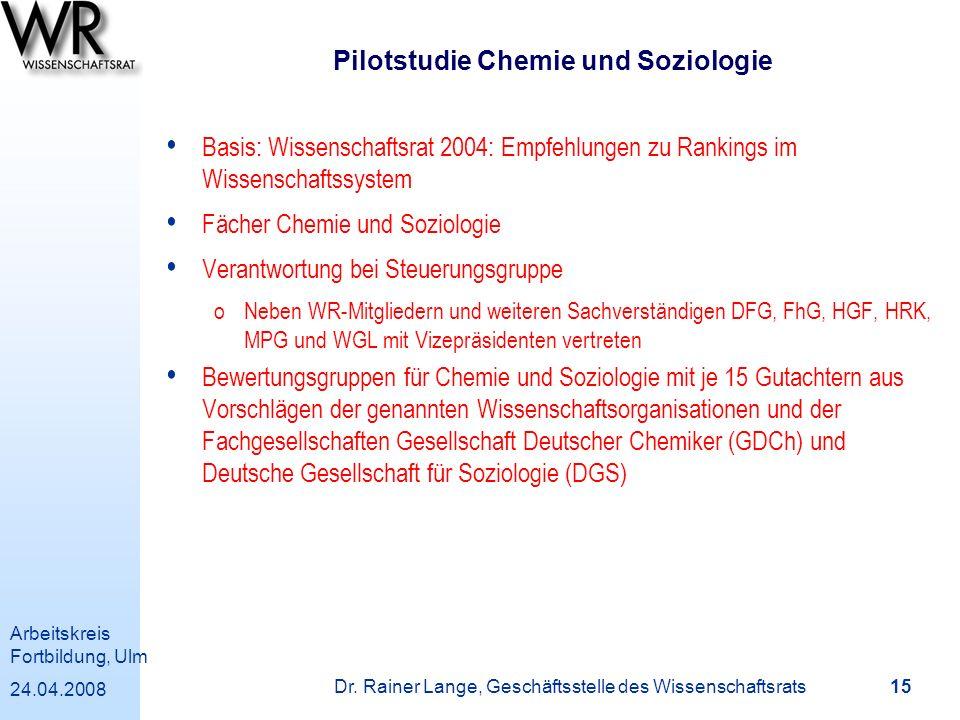 Arbeitskreis Fortbildung, Ulm 24.04.2008 Dr. Rainer Lange, Geschäftsstelle des Wissenschaftsrats 15 Pilotstudie Chemie und Soziologie Basis: Wissensch