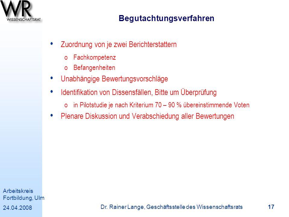 Arbeitskreis Fortbildung, Ulm 24.04.2008 Dr. Rainer Lange, Geschäftsstelle des Wissenschaftsrats 17 Begutachtungsverfahren Zuordnung von je zwei Beric