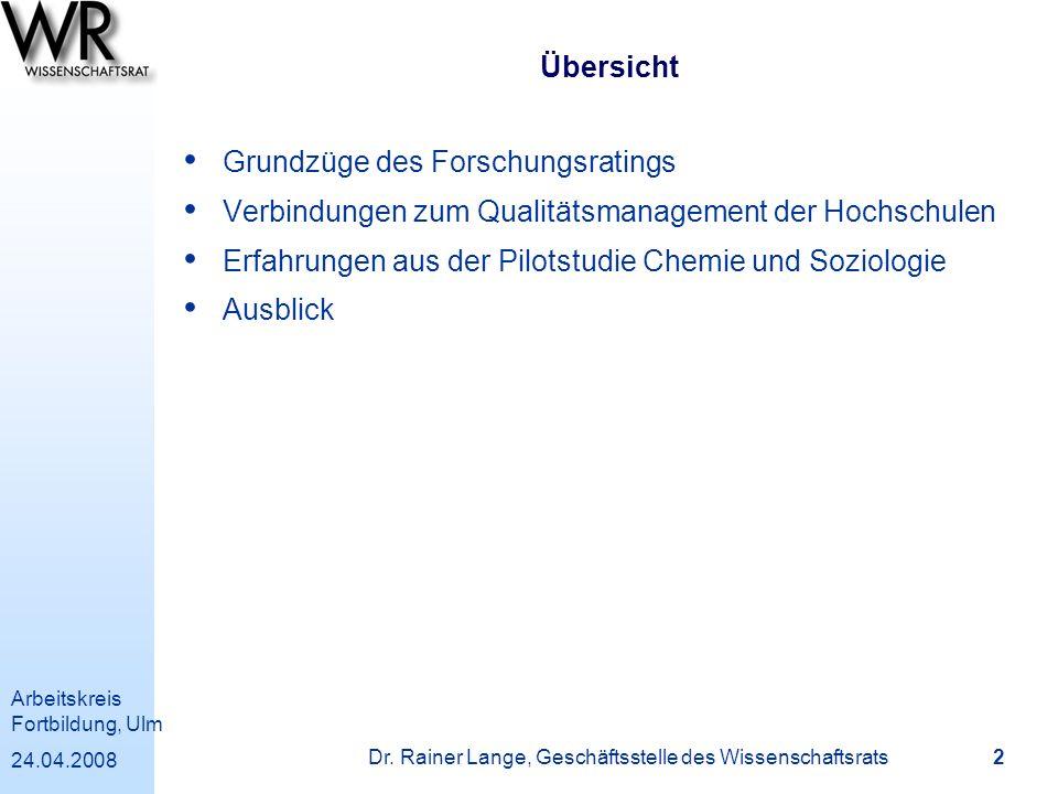 Arbeitskreis Fortbildung, Ulm 24.04.2008 Dr. Rainer Lange, Geschäftsstelle des Wissenschaftsrats 2 Übersicht Grundzüge des Forschungsratings Verbindun