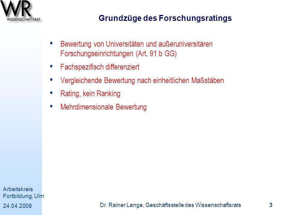 Arbeitskreis Fortbildung, Ulm 24.04.2008 Dr. Rainer Lange, Geschäftsstelle des Wissenschaftsrats 3 Grundzüge des Forschungsratings Bewertung von Unive