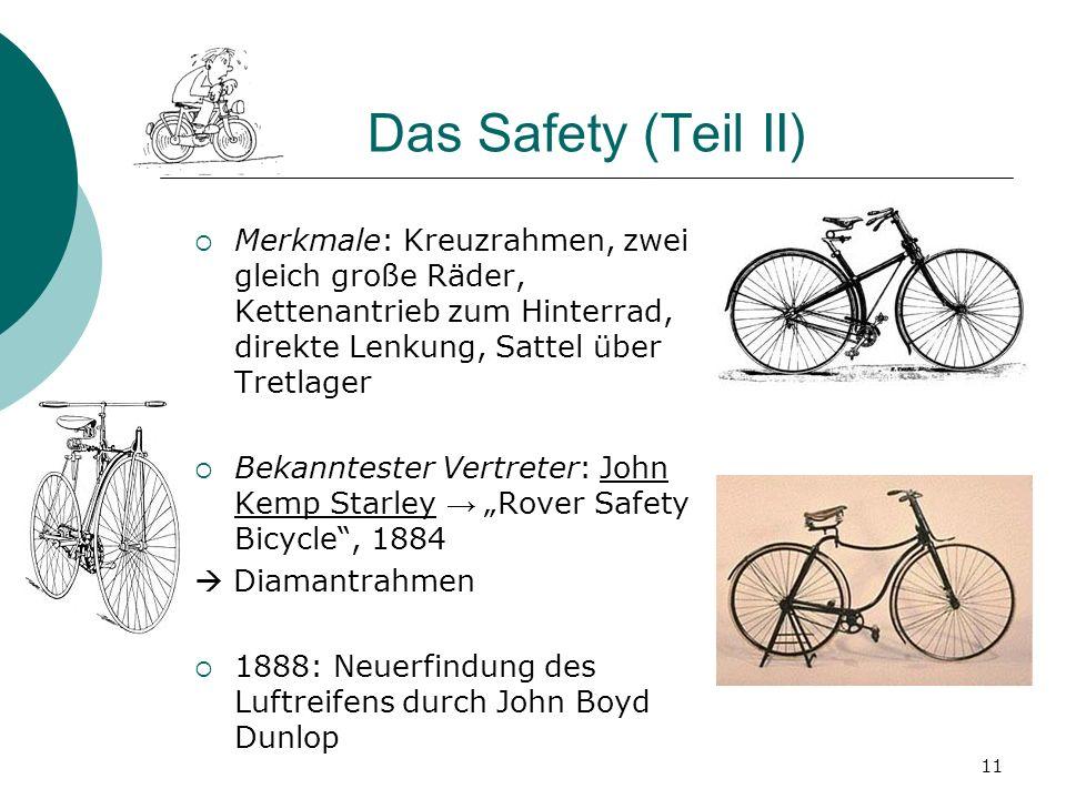 Das Safety (Teil II) Merkmale: Kreuzrahmen, zwei gleich große Räder, Kettenantrieb zum Hinterrad, direkte Lenkung, Sattel über Tretlager Bekanntester